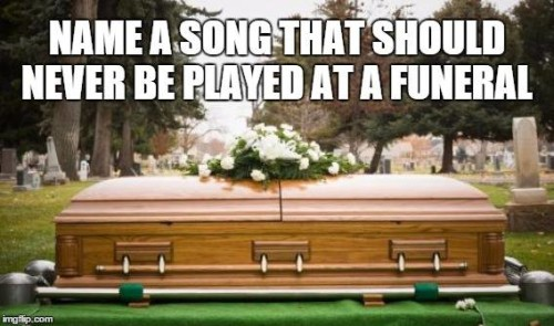 5 songs that should never be played at a funeral
